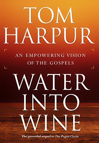 Water Into Wine: An Empowering Vision of the Gospels (0887623646) by Tom Harpur