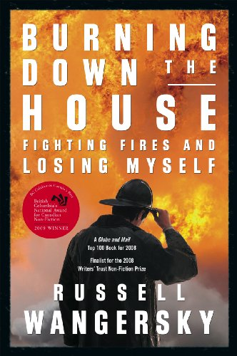 Burning down the House: Fighting Fires and: Russell Wangersky