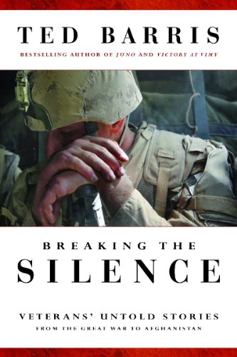 Breaking the Silence : Veterans' Untold Stories from the Great War to Afghanistan: Barris, Ted