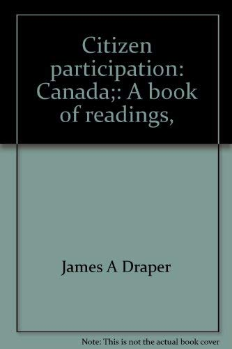 Citizen participation: Canada;: A book of readings,: Draper, James A