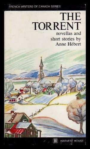The torrent; novellas and short stories: Hebert, Anne