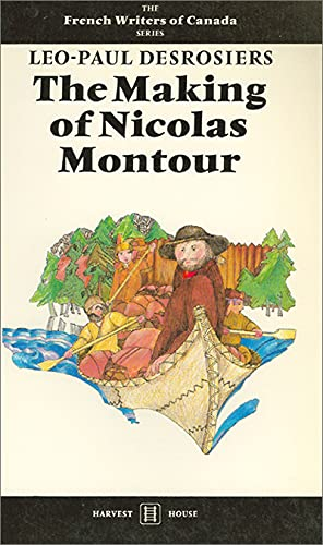 The Making of Nicolas Montour (French Writers: Desrosiers, Leo-Paul