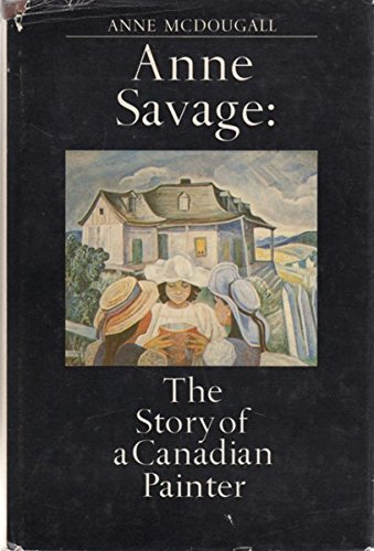 Anne Savage: The story of a Canadian painter: McDougall, Anne