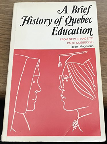 9780887722097: A brief history of Quebec education: From New France to Parti Quebecois