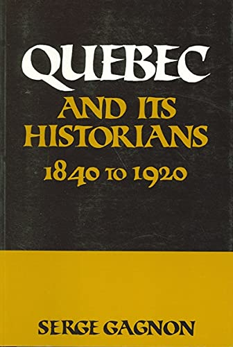 9780887722134: Quebec and Its Historians: 1840 To 1920