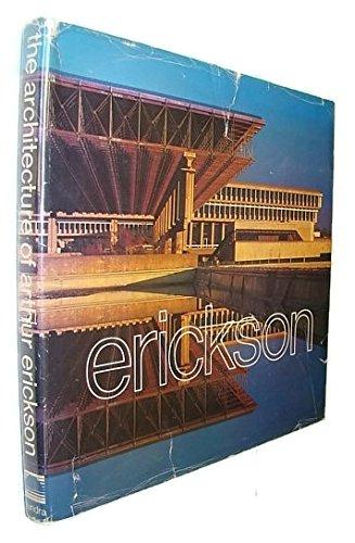 The Architecture of Arthur Erickson: Erickson, Arthur