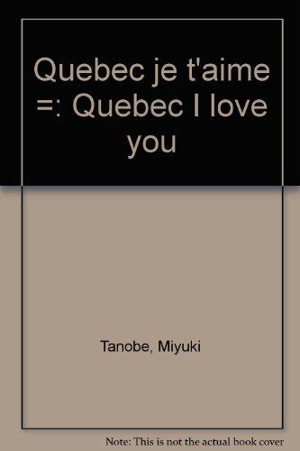Quebec je t'aime =: Quebec I love you (French Edition): Tanobe, Miyuki