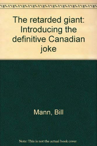 The retarded giant: Introducing the definitive Canadian joke (0887760953) by Bill Mann
