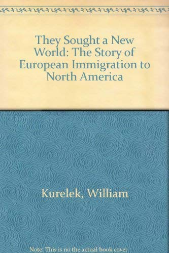 They Sought a New World : The Story of European Immigration to North America - William Kurelek