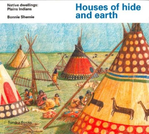 Houses of hide and earth (Native Dwellings): Bonnie Shemie