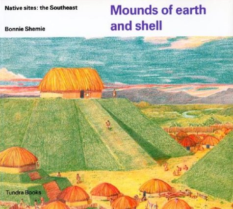 9780887763182: Mounds of earth and shell (Native Dwellings)