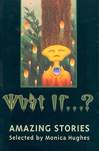 What If.?: Amazing Stories: Editor-Monica Hughes; Illustrator-Lynne