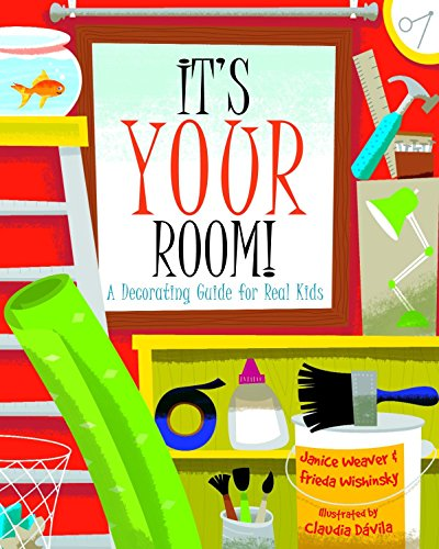 It's Your Room: A Decorating Guide for Real Kids: Weaver, Janice; Wishinsky, Frieda