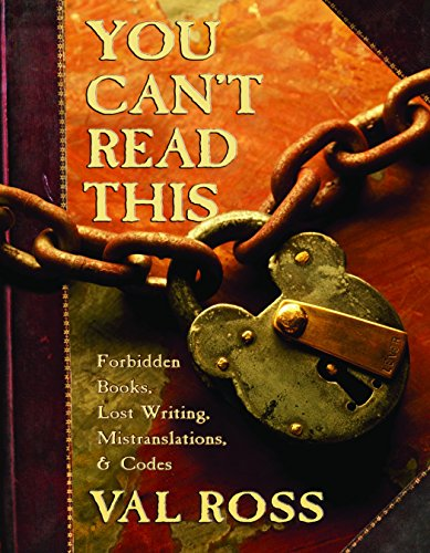9780887767326: You Can't Read This: Forbidden Books, Lost Writing, Mistranslations, and Codes