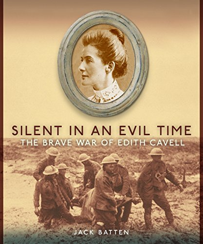 Silent in an Evil Time: The Brave War of Edith Cavell: Batten, Jack