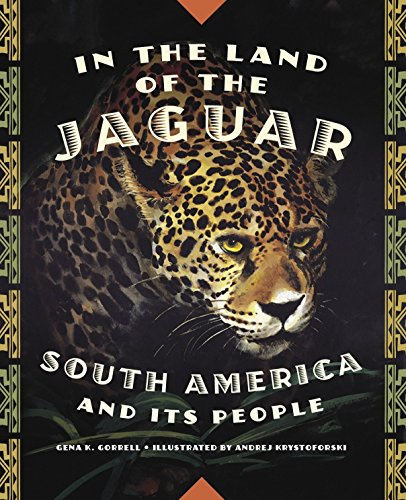 In the land of the Jaguar - South America and its People: Gena K. Gorrell
