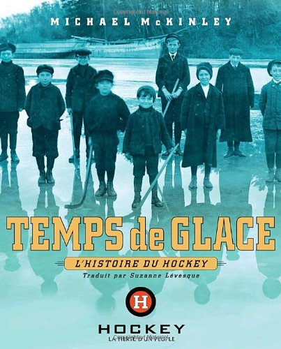 Temps de glace: l'histoire du hockey (French: Michael McKinley