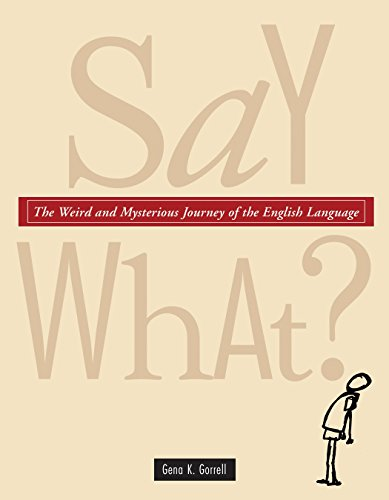 Say What?: The Weird and Mysterious Journey of the English Language: Gorrell, Gena K.