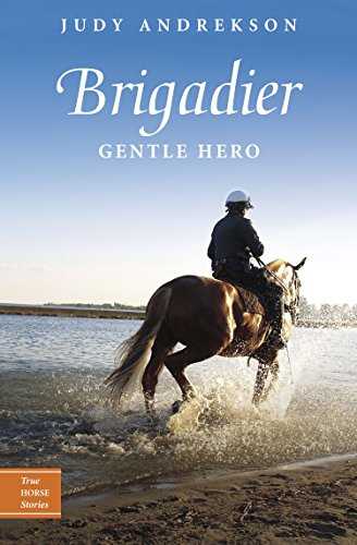 Brigadier: Gentle Hero (True Horse Stories): Andrekson, Judy