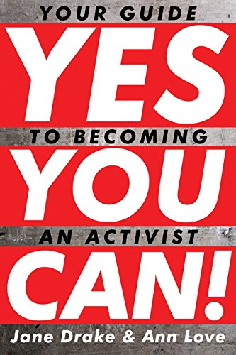 Yes You Can!: Your Guide to Becoming an Activist: Jane Drake, Ann Love