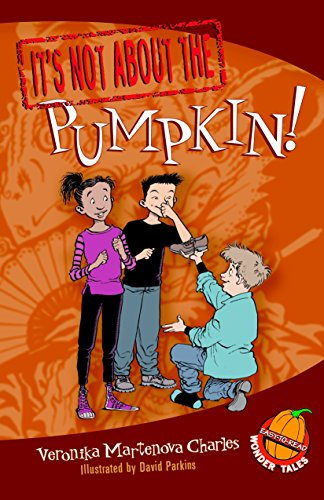 It's Not about the Pumpkin!: Easy-to-Read Wonder Tales: Charles, Veronika Martenova