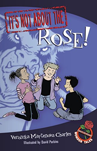 It's Not about the Rose!: Easy-to-Read Wonder Tales: Charles, Veronika Martenova