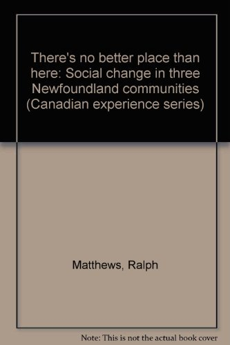 9780887781353: There's no better place than here: Social change in three Newfoundland communities (Canadian experience series)