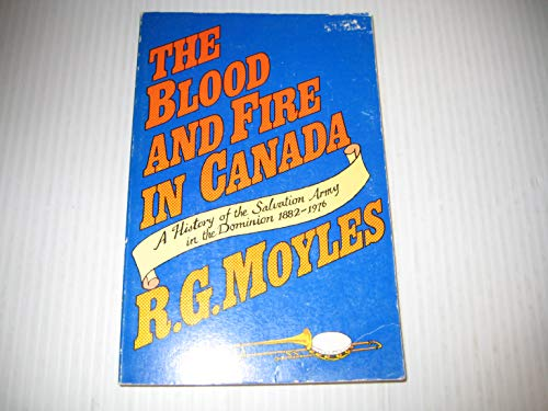 The blood and fire in Canada : a history of the Salvation Army in the Dominion, 1882-1976: Moyles, ...