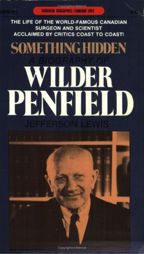 9780887801013: Something Hidden: A Biography of Wilder Penfield (Goodread Biographies)