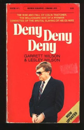 9780887801471: Deny, Deny, Deny: The Rise and Fall of Colin Thatcher