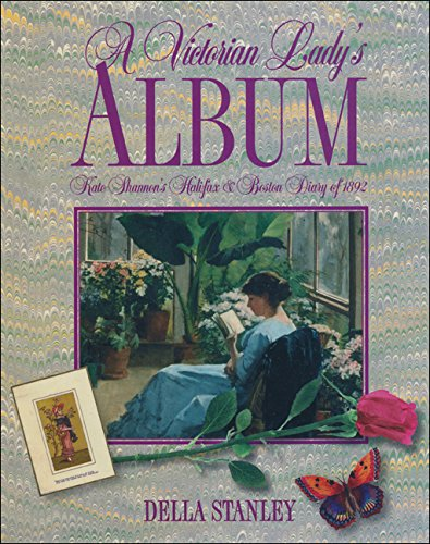 A Victorian Lady's Album: Kate Shannon's Halifax and Boston Diary of 1892: Shannon, Kate