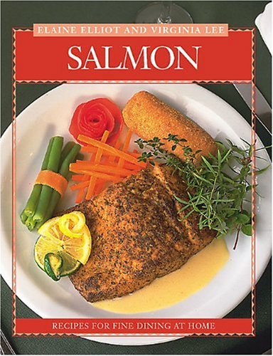 Salmon: Recipes from Canada's Best Chefs (Flavours Cookbook): Elliot, Elaine, Lee, Virginia