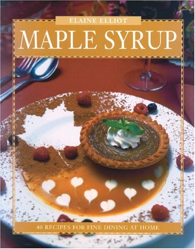 9780887804205: Maple Syrup: 40 Recipes for Fine Dining at Home (Flavours Cookbook)