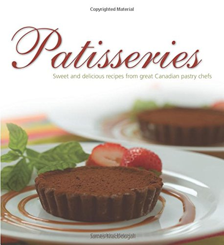 9780887806780: Patisseries: Sweet and delicious recipes from great Canadian pastry chefs (Flavours Cookbook)