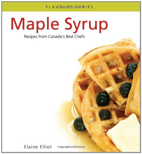 9780887806971: Maple Syrup: Recipes from Canada's best chefs from coast to coast (Flavours Cookbook)