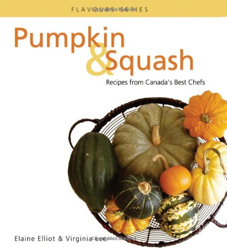 9780887807084: Pumpkin & Squash: Recipes From Canada's Best Chefs (Flavours Cookbook)