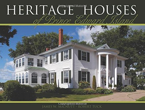 Heritage Houses of Prince Edward Island: Two Hundred Years of Domestic Architectural Styles