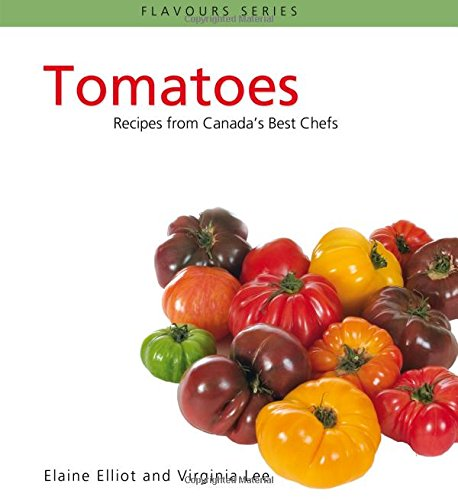 9780887807282: Tomatoes: Recipes from Canada's Best Chefs (Flavours Cookbook)