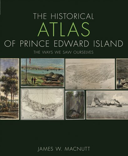 Historical Atlas of Prince Edward Island: The Ways We Saw Ourselves (Formac Illustrated History): ...