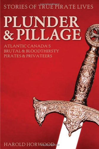 9780887809491: Plunder & Pillage: Atlantic Canada's Brutal & Bloodthirsty Pirates & Privateers