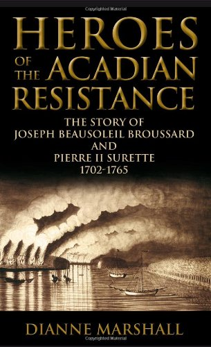 HEROES OF THE ACADIAN RESISTANCE: The Story of Joseph Beausoleil Broussard and Pierre II Surette ...