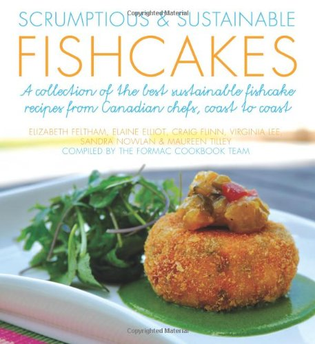 9780887809835: Scrumptious & Sustainable Fishcakes: A Collection of the Best Sustainable Fishcake Recipes from Canadian Chefs, Coast to Coast (Flavours Cookbook)