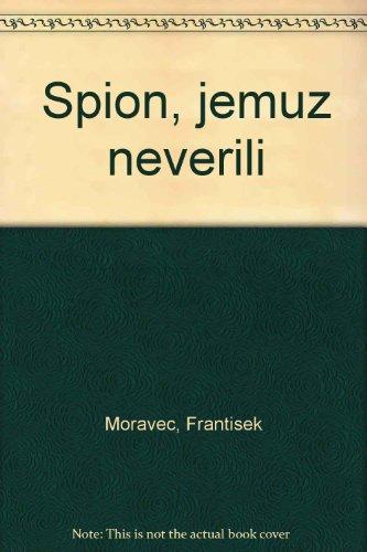9780887810329: Spion, jemuz neverili [Paperback] by Moravec, Frantisek