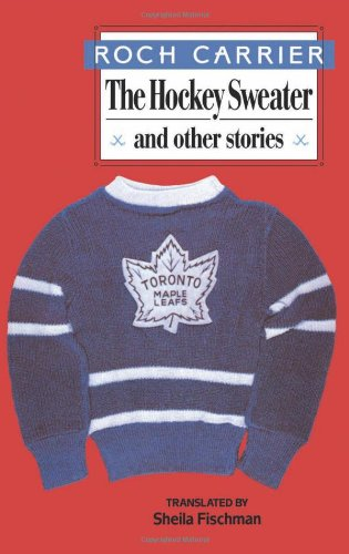 The Hockey Sweater and Other Stories: Carrier, Roch; Trans.