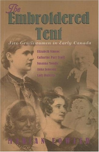 9780887840913: The Embroidered Tent: Five Gentlewomen in Early Canada