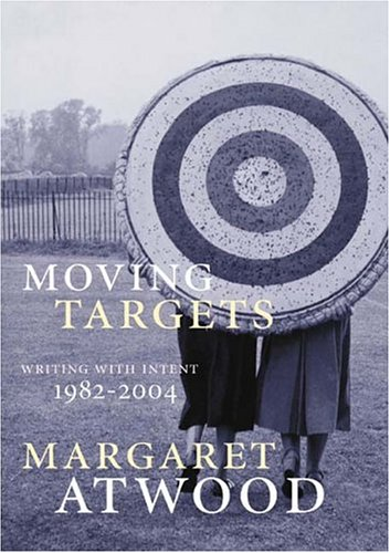Moving Targets : Writing with Intent, 1982-2004 (SIGNED): Atwood, Margaret