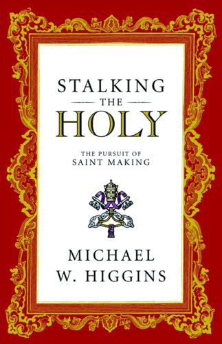 Stalking the Holy : The Pursuit of Saint-Making