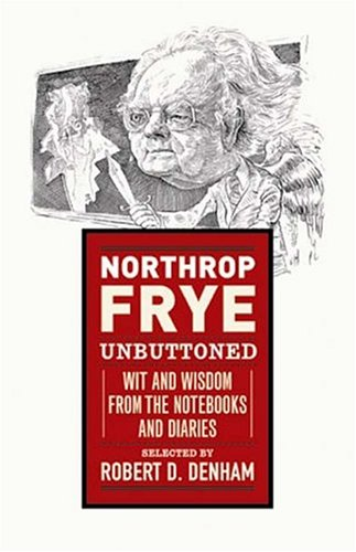 9780887841859: Northrop Frye Unbuttoned, Wit and Wisdom From the Notebooks and Diaries