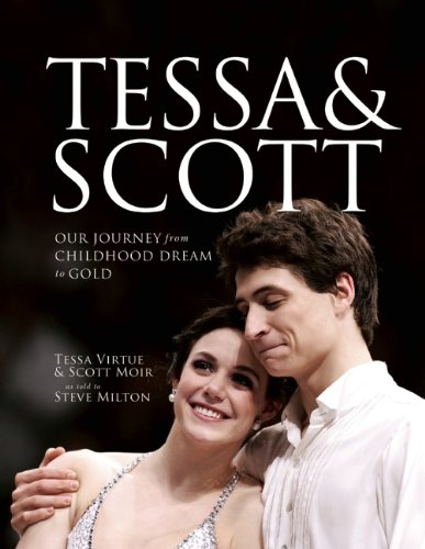 Tessa and Scott: Our Journey from Childhood Dream to Gold: Virtue, Tessa; Moir, Scott; Milton, ...