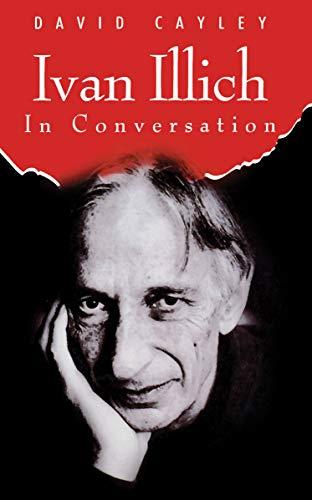 Ivan Illich in Conversation: David Cayley